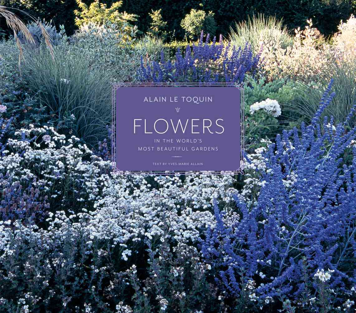 Flowers in the World's Most Beautiful Gardens By Le Toquin, Alain (PHT)/ Allain, Yves-marie